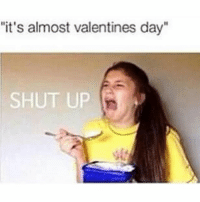 "Single women before Valentine's day be like... 😂 😂 😂: ""it's almost valentines day""  SHUT UP Single women before Valentine's day be like... 😂 😂 😂"