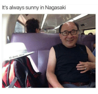 I'd watch this...: It's always sunny in Nagasaki  IG: davie dave I'd watch this...