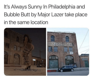 Butt, Major Lazer, and Kittens: It's Always Sunny In Philadelphia and  Bubble Butt by Major Lazer take place  in the same location Not seen in the background: Dee saving kittens from a burning building