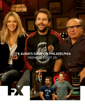 Season 14 premieres September 25th!!!!: IT'S ALWAYS SUNNY IN PHILADELPHIA  PREMIERES SEPT 25  EX  GTM AND  TONIC Season 14 premieres September 25th!!!!