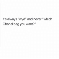 "Sad: It's always ""wyd"" and never ""which  Chanel bag you want?"" Sad"