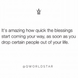 """Once the negativity is removed, the positivity flows in...don't feel bad about cutting some people out of your life, it's best for your wellness..."" ? @QWorldstar #PositiveVibes https://t.co/8xttv96bfh: It's amazing how quick the blessings  start coming your way, as soon as you  drop certain people out of your life.  QWORLDSTAR ""Once the negativity is removed, the positivity flows in...don't feel bad about cutting some people out of your life, it's best for your wellness..."" ? @QWorldstar #PositiveVibes https://t.co/8xttv96bfh"