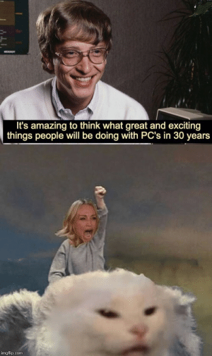 The Neverending Meme!: It's amazing to think what great and exciting  things people will be doing with PC's in 30 years  imgflip.com The Neverending Meme!