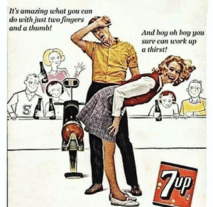 """We get it, you """"drink"""" """"7-Up"""": It's amazing what you can  do with just two fingers  and a thumb!  And boy oh boy you  sure can work up  a thirst!  S We get it, you """"drink"""" """"7-Up"""""""