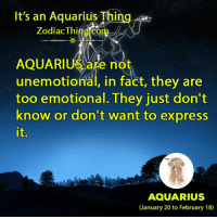 Aquarius, Express, and Zodiac: It's an Aquarius Thing  Zodiac Thi  AQUARIUS are not  unemotional, in fact, they are  too emotional. They just don't  know or don't want to express  it.  AQUARIUS  (January 20 to February 18)