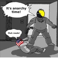 It's anarchy  time!  Muh roads!