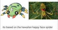 ~Kingslayer of Delet Dis  Checkout : Pokémon GO: its based on the hawaiian happy face spider ~Kingslayer of Delet Dis  Checkout : Pokémon GO