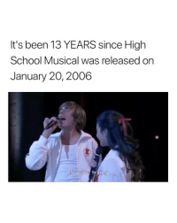 my heart is sobbing: It's been 13 YEARS since High  School Musical was released on  January 20, 2006  If we re frying my heart is sobbing