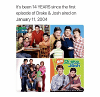 Drake, Drake & Josh, and Nick: It's been 14 YEARS since the first  episode of Drake & Josh aired on  January 11, 2004  NIcK  Drake  Josh  om  ired by the hit TV show <p>Never forget</p>