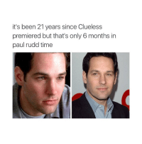 night: it's been 21 years since Clueless  premiered but that's only 6 months in  paul rudd time night