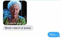 Pussy, Relationships, and Soon...: it's been 84 yearS.  Since I was in ur pussy  Wow.... You too will soon be at the bottom of the ocean