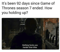 game of thrones season: It's been 92 days since Game of  Thrones season 7 ended. How  you holding up?  Nothing fucks you  harder than time.