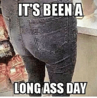 monday: ITS BEEN A  LONG ASS DAY monday