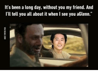 "9gag, Dank, and Friends: It's been a long day, without you my friend. And  I'll tell you all about it when l see you aGlenn."" I'll see you and I'll find you. The Walking Dead http://9gag.com/gag/aPMGpmB?ref=fbpic"