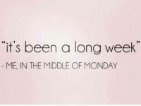 """Memes, 🤖, and Longing: """"it's been a long week  ME, IN THE MIDDLE OF MONDAY My Life Summed Up"""