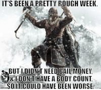 Memes, 🤖, and Butys: IT'S BEEN A PRETTV ROUGH WEEK  BUTI DIDNT NEED BAILMONEV  SO ITCO  HAVE BEEN WORSE I call that pretty successful...