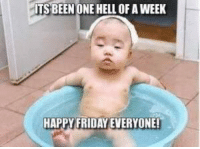 happy friday: ITS BEEN ONE HELL OF A WEEK  HAPPY FRIDAY EVERYONE!