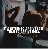Lol, Memes, and Ugly: IT'S BETTER TO ARRIVE LATE  THAN TO ARRIVE UGLY.  @SUCCESSES Who's like this...Lol! successes