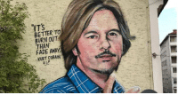 Honestly I thought this was David Spade.: ITS  BETTER TO  BURN OUT  THAN  FADE AWAY  KURT COBAIN Honestly I thought this was David Spade.
