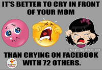 Don't Be Cry Baby On FB.. :P: IT'S BETTER TO CRY IN FRONT  OF YOUR MOM  laughing colours.com  THAN CRYING ON FACEBOOK  WITH 72 OTHERS. Don't Be Cry Baby On FB.. :P