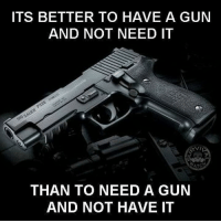 Memes, 🤖, and Gun: ITS BETTER TO HAVE A GUN  AND NOT NEED IT  NIL  ATC  THAN TO NEED A GUN  AND NOT HAVE IT - Tom Retterbush