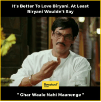 Love, Memes, and Http: It's Better To Love Biryani, At Least  Biryani Wouldn't Say  Bewakoof  Ghar Waale Nahi Maanenge And who doesn't love Biryani!  Revamp your wardrobe with us: http://bwkf.shop/View-Collection
