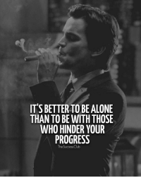 Being Alone, Club, and Memes: IT'S BETTER TOBE ALONE  THAN TOBE WITH THOSE  WHO HINDER YOUR  PROGRESS  The Success  Club Tag someone 🔥 thesucccessclub