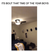Funny, Lmao, and Time: ITS BOUT THAT TIME OF THE YEAR BOYS Lmao im weak 😂