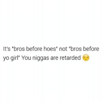 """💯🆓🎮 Gay ass niggas trippin..✌😂: It's """"bros before hoes"""" not """"bros before  yo girl"""" You niggas are retarded 💯🆓🎮 Gay ass niggas trippin..✌😂"""