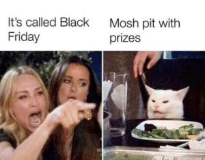 Let the fun begin.: It's called Black  Mosh pit with  prizes  Friday Let the fun begin.