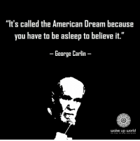 "http://wakeup-world.com: ""It's called the American Dream because  you have to be asleep to believe it.""  -George Carlin-  wake up world  IT'9 TtME TO R.SE Ah. D §H.NE http://wakeup-world.com"