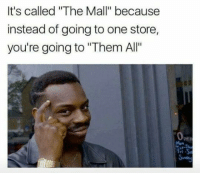 """Owww😂: It's called """"The Mall"""" because  instead of going to one store,  you're going to """"Them Al' Owww😂"""