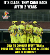Kids, Indianpeoplefacebook, and Back: IT'S CLEAR, THEY CAME BACK  AFTER 2 YEARS  C3  AUGHING  ONLY TO CONQUER EVERY TEAM &  PROVE THAT KIDS WILL BE KIDS & LEGENDS  WILL BE LEGENDS!! #CSKvSRH #IPL11 #IPLfinal