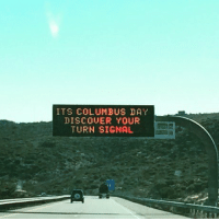 ITS COLUMBUS DAY  DISCOVER YOUR  TURN SIGNAL I imagine Columbus would find his windshield wipers instead and just call them turn signals