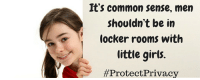 Girls, Memes, and Common: It's common sense, men  shouldn't be in  locker rooms with  little girls.  Hmmmm.....makes sense to me.