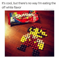 Memes, Appreciate, and Cool: It's cool, but there's no way I'm eating the  off white flavor  @highfiveexpert  Skittle  7MORE FREE @sean_speezy wouldn't either. Follow @sean_speezy if you appreciate sick skills and hilarious memes!
