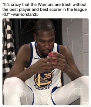 "Crazy, Kevin Durant, and Nba: ""It's crazy that the Warriors are trash without  the best player and best scorer in the league  KD"" -warriorsfan35  35 Kevin Durant after the Warriors lost Game 1.  (Via jon_leuer/Twitter)"