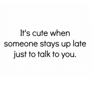 https://iglovequotes.net/: It's cute when  someone stays up late  just to talk to you https://iglovequotes.net/