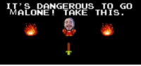 Sent in by Josh quiogue. cheers.: IT'S DANGEROUS TO GO  MALONE TAKE THIS. Sent in by Josh quiogue. cheers.