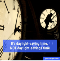 There's no S. Don't forget to spring those clocks ahead an hour at 2am.: It's daylight-saving time,  NOT daylight-savings time  @FACTS I guff com There's no S. Don't forget to spring those clocks ahead an hour at 2am.