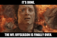 ITS DONE.  NFL MEMES  THE NFL OFFSEASON ISFINALLY OVER. FINALLY