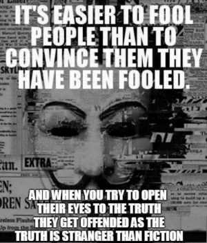 The Almighty Atheist https://open.spotify.com/album/2tGnE6v0mR3kX8kKW5Gua8?si=BHQSTsxkQtGv4y8j54VhYA: ITS EASIER TO FOOL  PEOPLE THAN TO  CONVINCE THEM THEY  HAVE BEEN FOOLED  13  itn  . EXTRA:  AND WHEN YOU TRY TO OPEN  THEIR EYES TO THE TRUTLH  THEY GET OFFENDED AS THE  TRUTHIS STRANGER THAN FICTION  REN  reless The Almighty Atheist https://open.spotify.com/album/2tGnE6v0mR3kX8kKW5Gua8?si=BHQSTsxkQtGv4y8j54VhYA