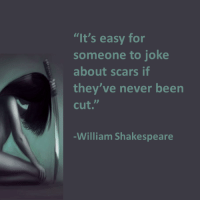 "Shakespeare, Tumblr, and Blog: ""It's easy for  someone to joke  about scars if  they've never been  cut.""  William Shakespeare <p><a class=""tumblr_blog"" href=""http://eclecticirony.tumblr.com/post/146680169931"">eclecticirony</a>:</p> <blockquote> <p>  <a href=""http://eclecticirony.tumblr.com/"">Eclectic Irony</a> <a href=""http://eclecticirony.tumblr.com/search/strong+women"">Strong Women</a>  <br/></p> </blockquote>"