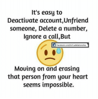 Unfriender: It's easy to  Deactivate account,Unfriend  someone, Delete a number,  Ignore a call,But  CE Facebook.com/rts  True Relationshi  Mouing on and erasing  that person from your heart  seems impossible.