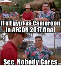 It's Egypt VS Cameroon  in AFCON 2011 final  See, Nobody cares
