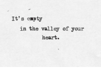 the valley: It's empty  in the valley of your  heart.