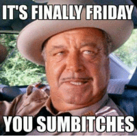 <3~ Southern Gal ~: IT'S FINALLY FRIDAY  YOU SUMBITCHES <3~ Southern Gal ~