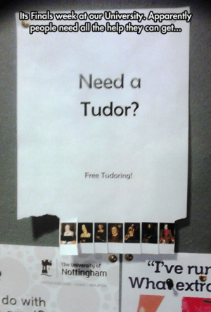 Memebase - tutor - All Your Memes In Our Base - Funny Memes ...: Its Finals weekaftour Uhiversity Apparently  Need a  Tudor?  Free Tudoring!  rve rur  ghmWhal extro  The University of  Nottingham  do with Memebase - tutor - All Your Memes In Our Base - Funny Memes ...