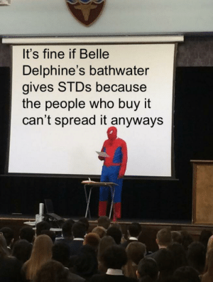 meirl: It's fine if Belle  Delphine's bathwater  gives STDS because  the people who buy it  can't spread it anyways meirl