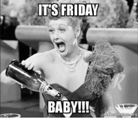 Happy Friday, ladies and gents!: ITS FRIDAY  BABY!!!  makeamemesorg Happy Friday, ladies and gents!